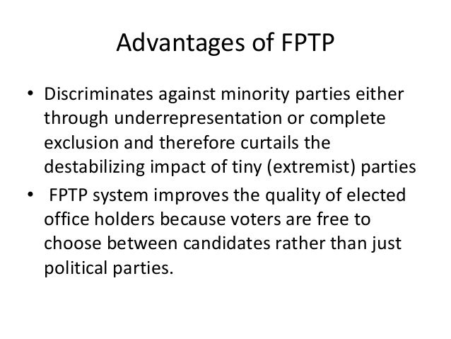 first-past-the-post system essay Advantages of fptp first past the post, like other plurality/majority electoral systems, is defended primarily on the grounds of simplicity and its tendency to produce winners who are representatives beholden to defined geographic areas and governability.