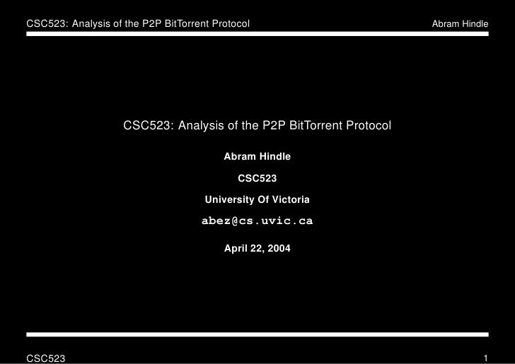 CSC523: Analysis of the P2P BitTorrent Protocol                       Abram Hindle                         CSC523: Analysi...