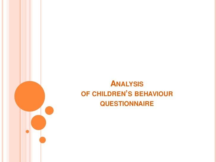 Analysis of children's behaviourquestionnaire<br />