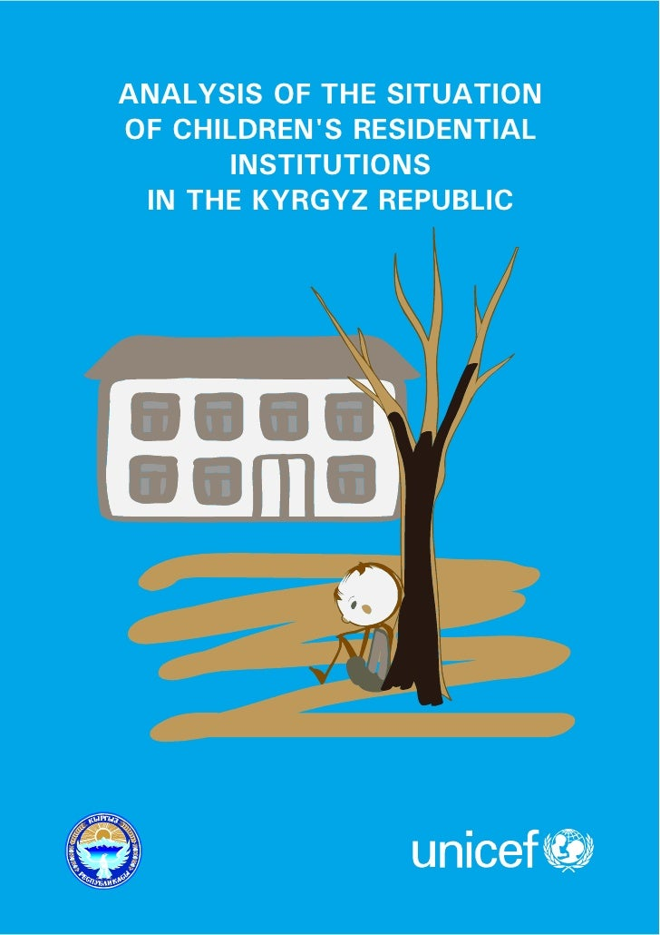 ANALYSIS OF THE SITUATIONOF CHILDRENS RESIDENTIAL       INSTITUTIONS IN THE KYRGYZ REPUBLIC
