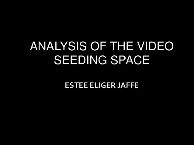 ANALYSIS OF THE VIDEO   SEEDING SPACE     ESTEE ELIGER JAFFE