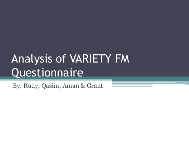 Analysis of VARIETY FMQuestionnaireBy: Rudy, Qasim, Aman & Grant