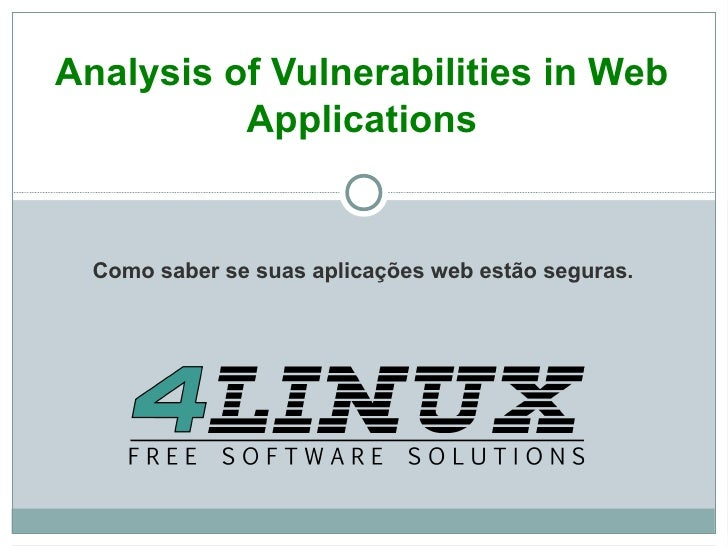Analysis of vulnerabilities in web applications - LinuxCon Brazil 2010
