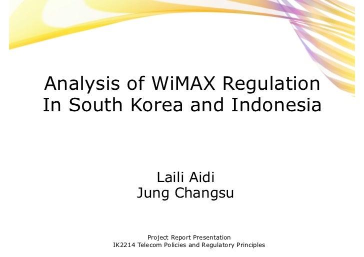 Analysis of WiMAX RegulationIn South Korea and Indonesia                 Laili Aidi              Jung Changsu             ...