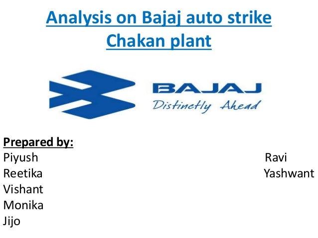 Analysis on Bajaj auto strike Chakan plant Prepared by: Piyush Ravi Reetika Yashwant Vishant Monika Jijo