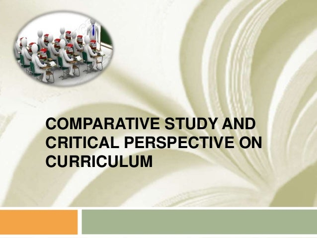 COMPARATIVE STUDY AND CRITICAL PERSPECTIVE ON CURRICULUM