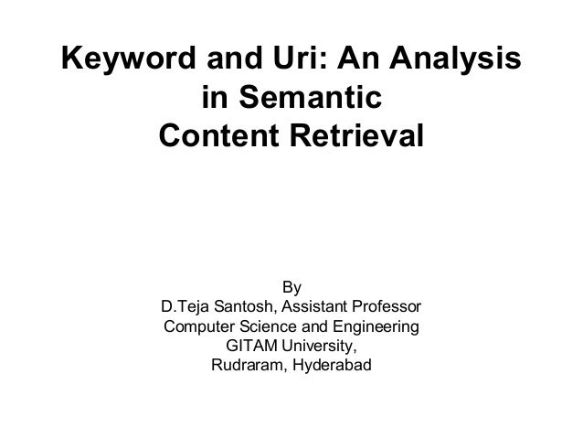 Keyword and Uri: An Analysis in Semantic Content Retrieval By D.Teja Santosh, Assistant Professor Computer Science and Eng...