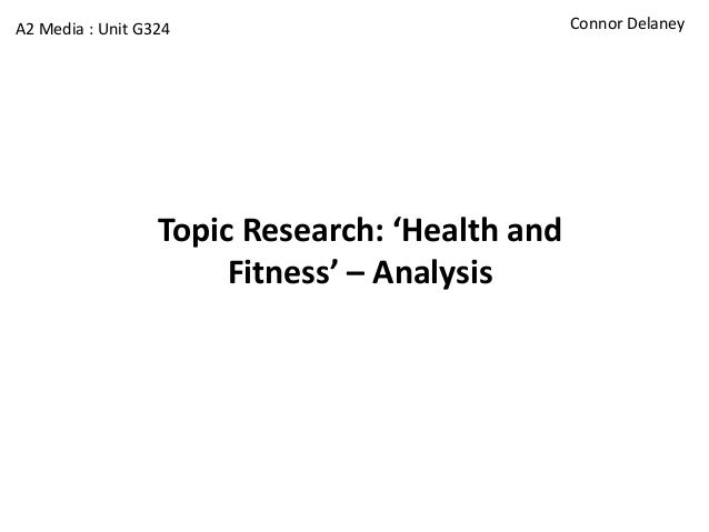 A2 Media : Unit G324                            Connor Delaney                  Topic Research: 'Health and               ...