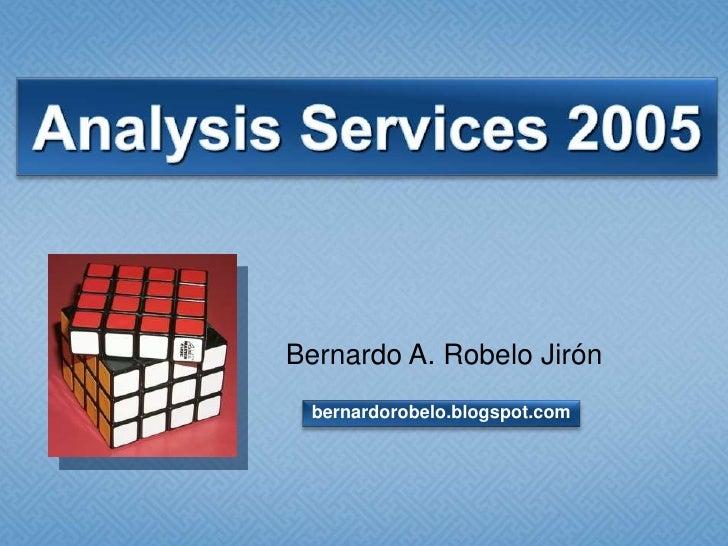 AnalysisServices2005<br />Bernardo A. Robelo Jirón<br />bernardorobelo.blogspot.com<br />