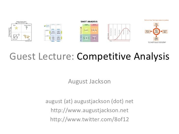 Guest Lecture:  Competitive Analysis August Jackson august (at) augustjackson (dot) net http://www.augustjackson.net http:...