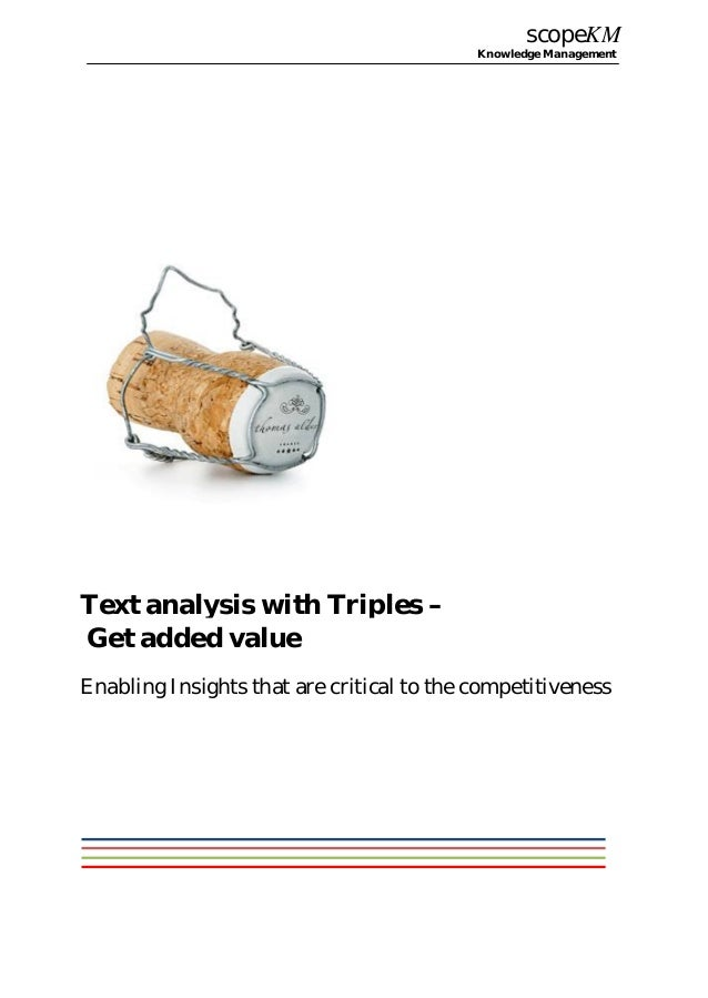 scopeKM Knowledge Management Text analysis with Triples – Get added value Enabling Insights that are critical to the compe...