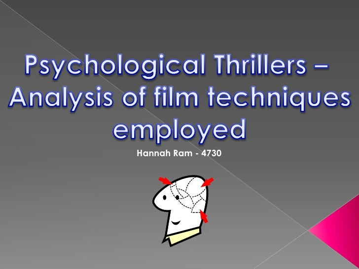 Psychological Thrillers – <br />Analysis of film techniques<br />employed<br />Hannah Ram - 4730<br />