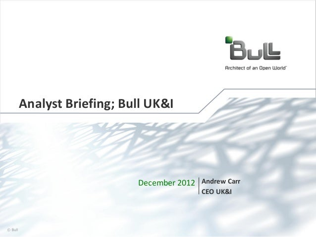 Analyst Briefing; Bull UK&I  December 2012 Andrew Carr CEO UK&I  © Bull, 2012  1