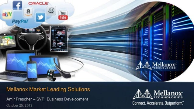 Mellanox Market Leading Solutions Amir Prescher – SVP, Business Development October 25, 2013