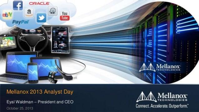 Mellanox 2013 Analyst Day Eyal Waldman – President and CEO October 25, 2013