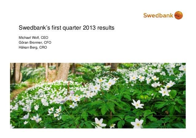 Swedbank's first quarter 2013 resultsMichael Wolf, CEO        WolfGöran Bronner, CFOHåkan Berg, CRO