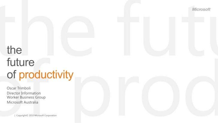 the future of productivity<br />Oscar Trimboli<br />Director Information Worker Business Group<br />Microsoft Australia<br />