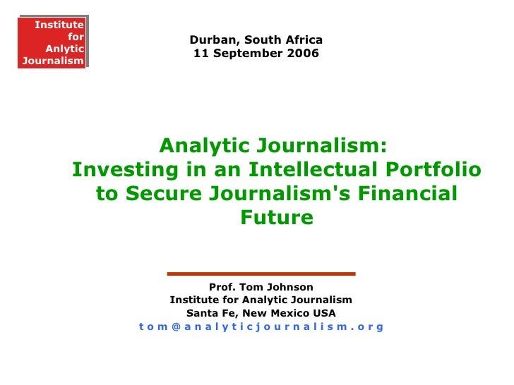 Analytic Journalism:  Investing in an Intellectual Portfolio to Secure Journalism's Financial Future Durban, South Africa ...