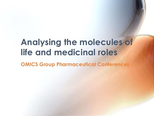 OMICS Group Pharmaceutical Conferences Analysing the molecules of life and medicinal roles
