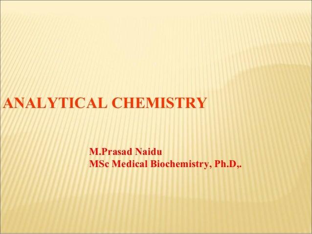 ANALYTICAL CHEMISTRY M.Prasad Naidu MSc Medical Biochemistry, Ph.D,.