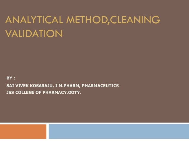 ANALYTICAL METHOD,CLEANING VALIDATION BY : SAI VIVEK KOSARAJU, I M.PHARM, PHARMACEUTICS JSS COLLEGE OF PHARMACY,OOTY.