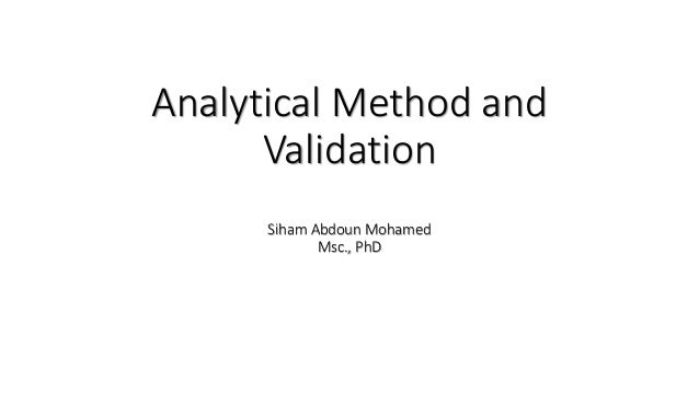 Analytical Method and Validation Siham Abdoun Mohamed Msc., PhD