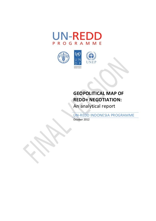 GEOPOLITICAL MAP OF REDD+ NEGOTIATION: An analytical report UN-REDD INDONESIA PROGRAMME October 2012