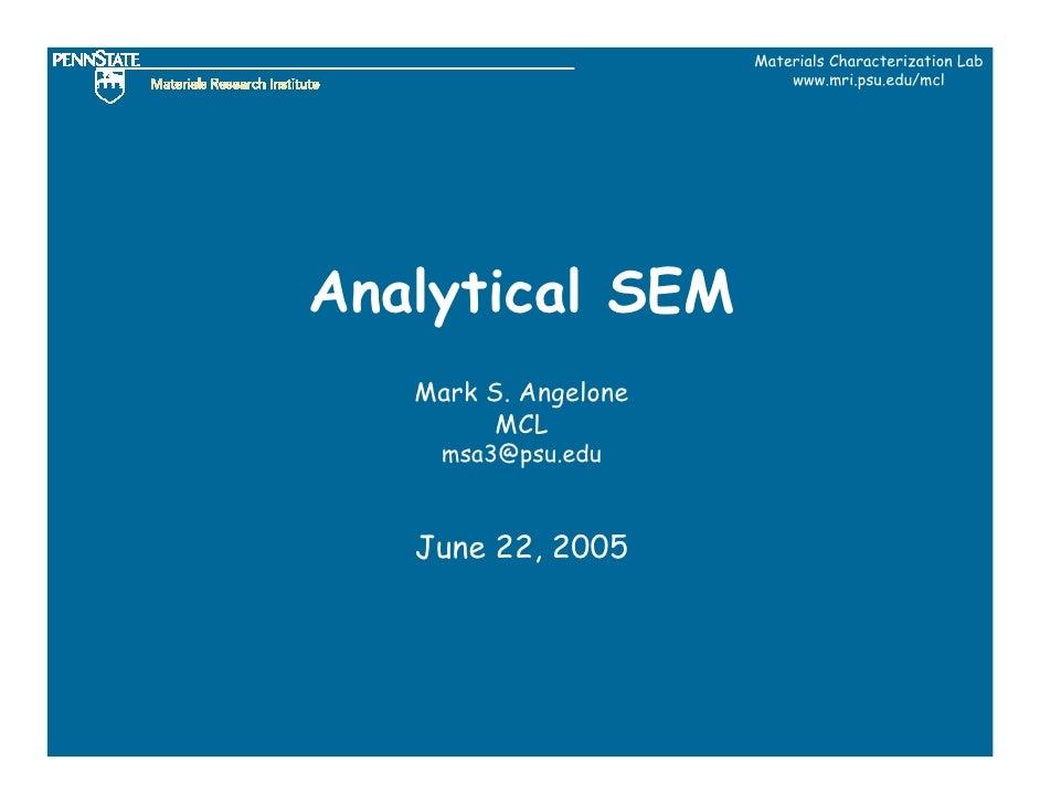 Materials Characterization Lab                           www.mri.psu.edu/mcl     Analytical SEM    Mark S. Angelone       ...