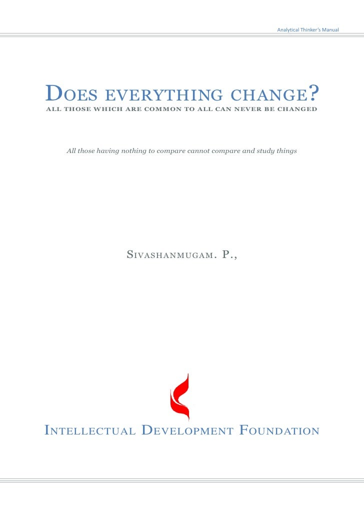 Analytical Thinker's Manual     DOES           EVERYTHING CHANGE? ALL THOSE WHICH ARE COMMON TO ALL CAN NEVER BE CHANGED  ...