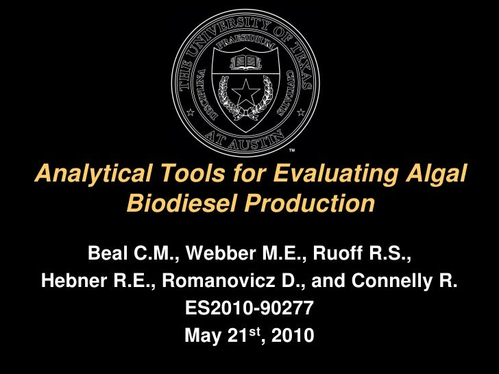 Analytical Tools for Evaluating Algal        Biodiesel Production    Beal C.M., Webber M.E., Ruoff R.S.,Hebner R.E., Roman...