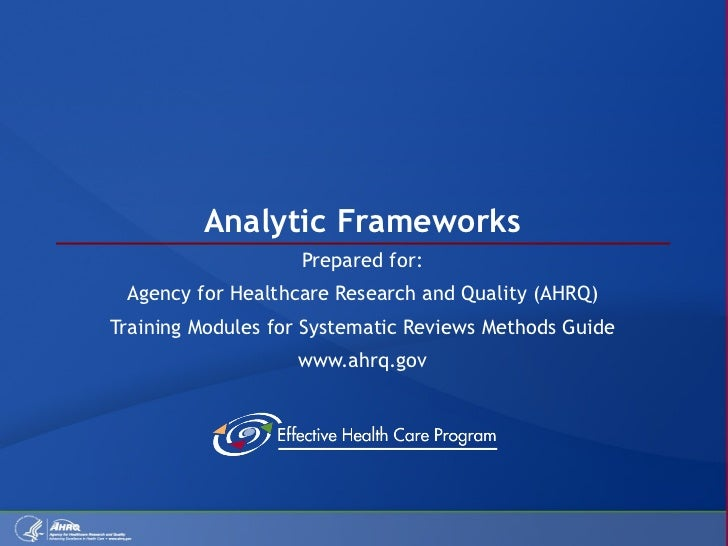 Analytic Frameworks Prepared for: Agency for Healthcare Research and Quality (AHRQ) Training Modules for Systematic Review...