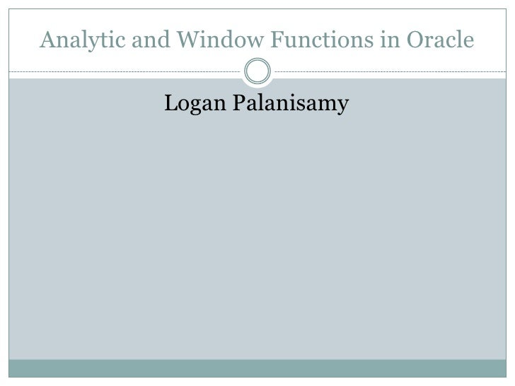 Analytic and Window Functions in Oracle           Logan Palanisamy