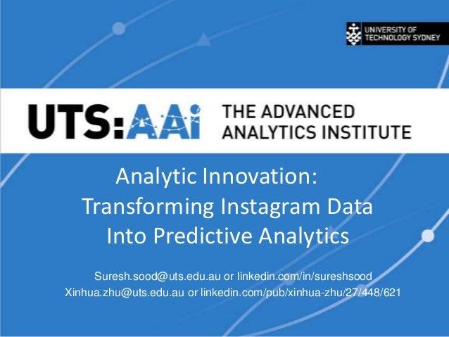 Analytic Innovation: Transforming Instagram Data Into Predictive Analytics Suresh.sood@uts.edu.au or linkedin.com/in/sures...