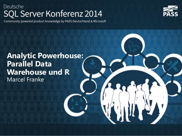 Analytic Powerhouse: Parallel Data Warehouse und R Marcel Franke