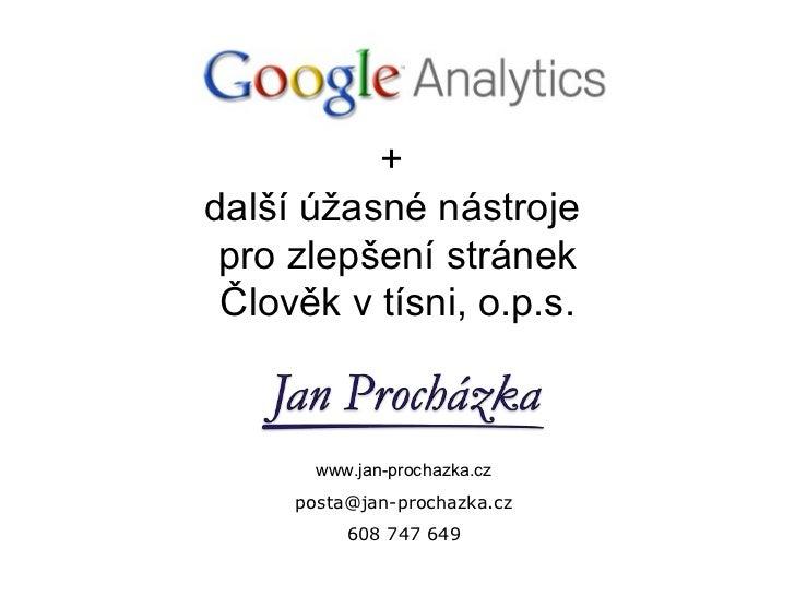 +další úžasné nástroje pro zlepšení stránek Člověk v tísni, o.p.s.       www.jan-prochazka.cz     posta@jan-prochazka.cz  ...