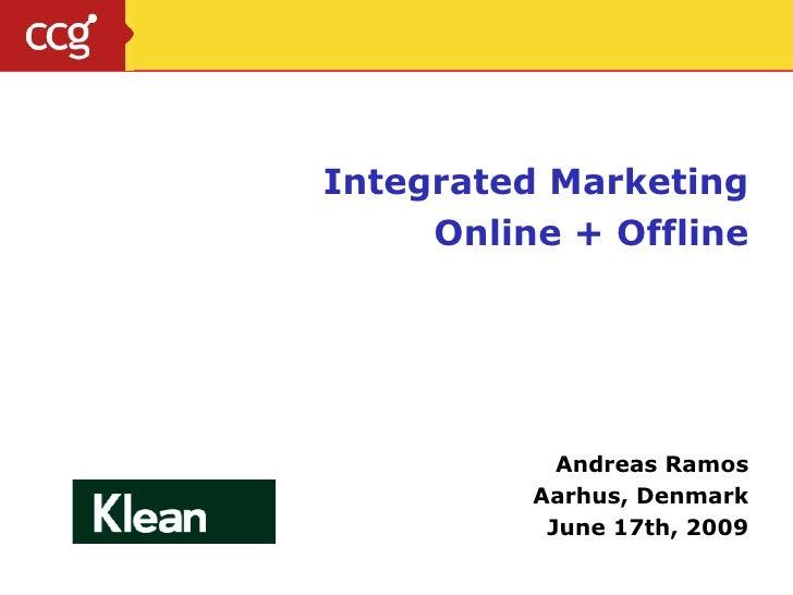 Integrated Marketing Online + Offline Andreas Ramos Aarhus, Denmark June 17th, 2009