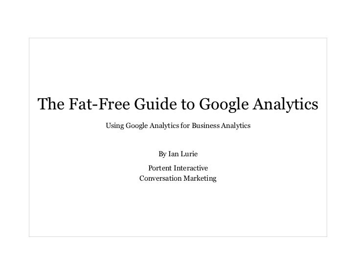 The Fat-Free Guide to Google Analytics          Using Google Analytics for Business Analytics                            B...