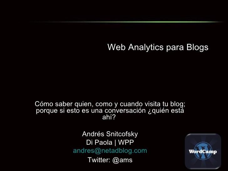 Web Analytics para Blogs Cómo saber quien, como y cuando visita tu blog; porque si esto es una conversación ¿quién está ah...