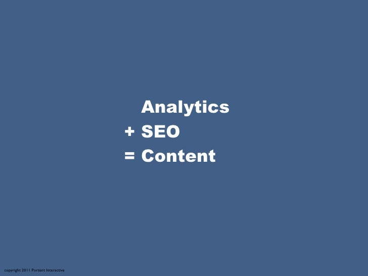 Analytics                                     + SEO                                     = Contentcopyright 2011 Portent In...