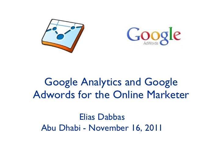 Google Analytics and Google Adwords for the Online Marketer Elias Dabbas Abu Dhabi - November 16, 2011