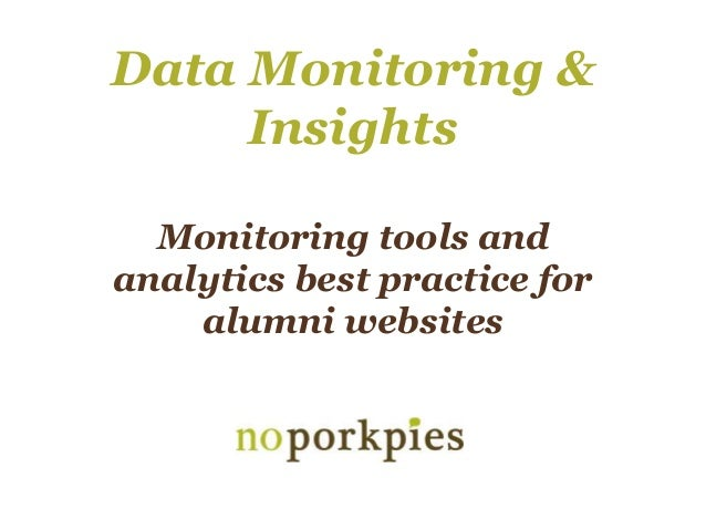 Data Monitoring & Insights Monitoring tools and analytics best practice for alumni websites