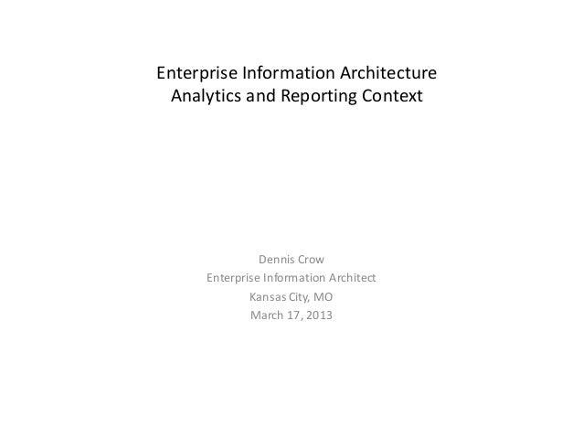 Enterprise Information Architecture Analytics and Reporting Context                Dennis Crow      Enterprise Information...