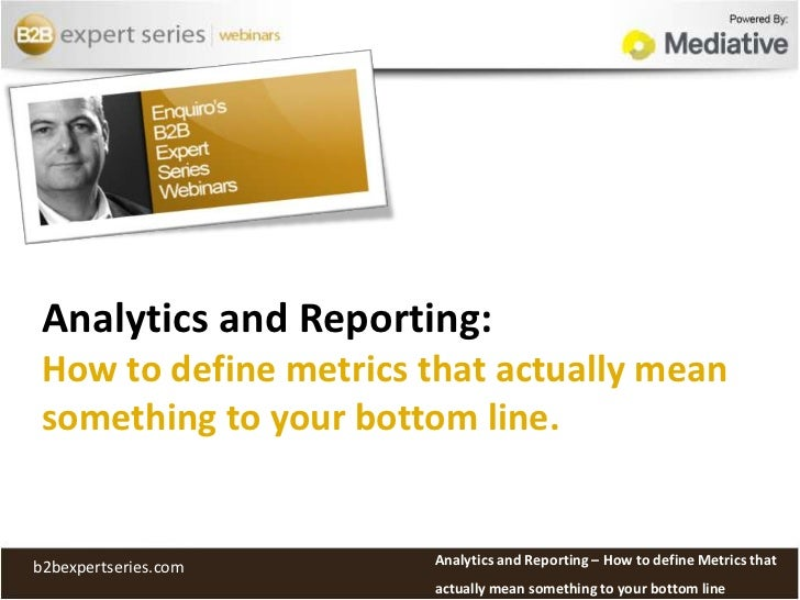 Analytics and Reporting: How to define metrics that actually mean something to your bottom line.