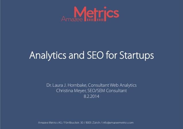 Analytics and SEO for Startups Dr. Laura J. Hornbake, Consultant Web Analytics Christina Meyer, SEO/SEM Consultant 8.2.201...