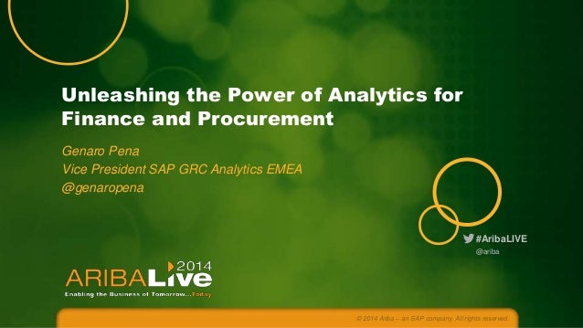 #AribaLIVE Unleashing the Power of Analytics for Finance and Procurement Genaro Pena Vice President SAP GRC Analytics EMEA...