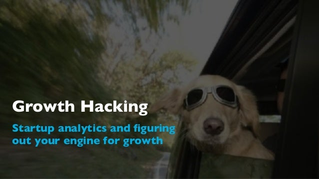 Growth Hacking Startup analytics and figuring out your engine for growth
