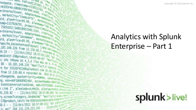 Copyright © 2013 Splunk Inc.  Analytics with Splunk Enterprise – Part 1