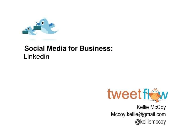 Social Media for Business:<br />Linkedin<br />Kellie McCoy <br />Mccoy.kellie@gmail.com<br />@kelliemccoy<br />