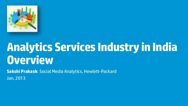 Analytics Services Industry in IndiaOverviewSakshi Prakash: Social Media Analytics, Hewlett-PackardJan, 2013