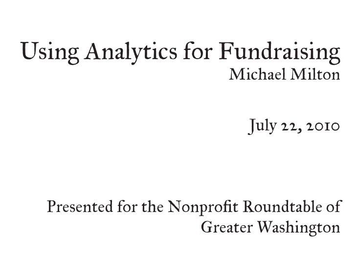 Using Analytics for Fundraising                            Michael Milton                                 July 22, 2010   ...